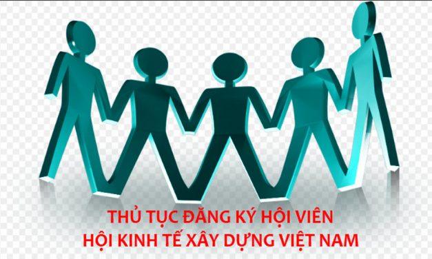Thủ tục đăng ký làm Hội viên Hội Kinh tế xây dựng Việt Nam